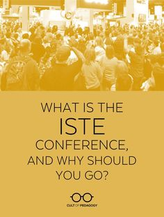 If you've never been to the ISTE conference--or if you've never even heard of ISTE--this overview will help you understand what all the fuss is about. #CultofPedagogy