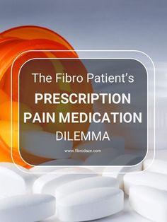 The Fibro Patient's Prescription Pain Medication Dilemma
