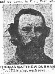 Pvt. Thomas Matthew Durham, Confederate soldier, 15th Tennessee Cavalry (officaly the 9th Tennessee Cavalry) Co. D was captured at Portland, Meigs County, Ohio July 19. Pvt. Durham died after 17 months  in Camp Douglas Chicago, Ill of smallpox