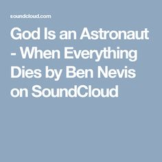 God Is an Astronaut - When Everything Dies by Ben Nevis on SoundCloud