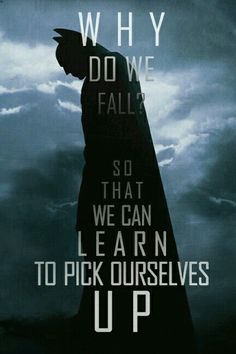 Why do we fall? So that we can learn to pick ourselves up