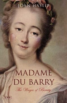 Madame du Barry, a novel by Joan Haslip. Countess Jeanne Du Barry (1743-1793) was the mistress of Louis XV and died on the guillotine during the revolution.
