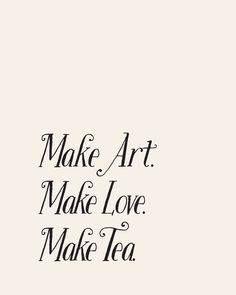 Make Art, Make Love, Make Tea