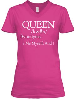 Queen /Kwn/ Synonyms 1. Me, Myself, And I  Berry T-Shirt Front