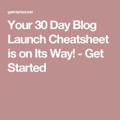 Your 30 Day Blog Launch Cheatsheet is on Its Way! - Get Started