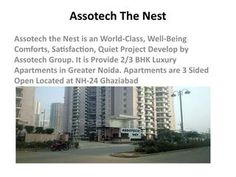 Assotech the Nest Present day Housing Project  Assotech the Nest is their Now day as well as the hugest project that is located near to Crossing Republik. This Situation is in turn present on the main road. For More Information at:- http://www.pioneerprop.com/assotech-the-nest-ghaziabad