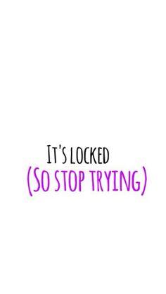 Lock screen wallpaper. White background. Black font. Purple font. Reading 'it locked, (stop trying)' wallpaper