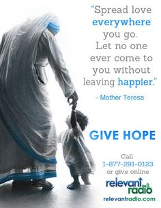 Relevant Radio - America's Talk Radio Network for Catholics Give Hope, Let It Be, Pro Life Quotes, Everywhere You Go, Mother Teresa, Spread Love, Great Words, Happy Mothers, Catholic