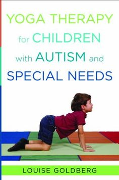 Yoga Therapy for Children with Autism and Special Needs by Louise Goldberg. For Suzie
