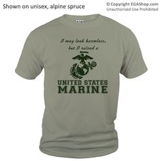 I may look harmless but I raised a United States Marine! And EGA Shop Exclusive design found ONLY at EGAshop.com where 100% of the net proceeds benefit Marines and their family members through the outreach programs of MarineParents.com, Inc.