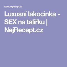 Luxusní lakocinka - SEX na talířku | NejRecept.cz