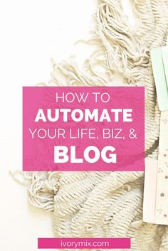 How to automate your life, business, and blog (Scheduled via http://TrafficWonker.com)