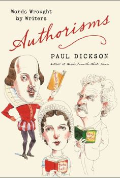 Authorisms: Words Wrought by Writers by Paul Dickson