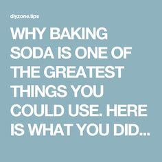 WHY BAKING SODA IS ONE OF THE GREATEST THINGS YOU COULD USE. HERE IS WHAT YOU DIDN'T KNOW BAKING SODA COULD DO