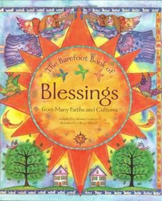 The Barefoot Book of Blessings by Sabrina Dearborn. $17.09. Reading level: Ages 5 and up. 40 pages. Publication: March 1, 2007. Publisher: Barefoot Books (March 1, 2007). Save 10%!