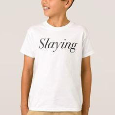 Slaying Printed T-Shirt - funny quotes fun personalize unique quote