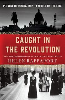 Reading For Sanity : A Book Review Blog: Caught in the Revolution: Petrograd, Russia, 1917 - A World on the Edge - Helen Rappaport