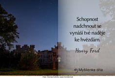 Schopnost nadchnout se vynáší tvé naděje ke hvězdám. Henry Ford