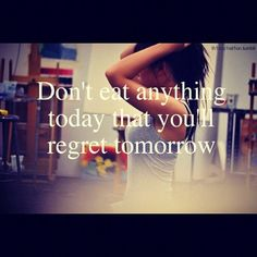 mythinspirationaljourney:    Good morning! Don't eat anything today that you will regret tomorrow! Eat healthy and stay