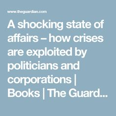 A shocking state of affairs – how crises are exploited by politicians and corporations | Books | The Guardian
