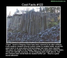 Cool facts #122  http://www.ourstrangeplanet.com/the-baigong-pipes-nature-or-aliens/