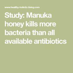 Study: Manuka honey kills more bacteria than all available antibiotics