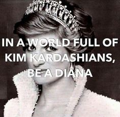 In a world full of Kim Kardashians, be a Diana! Divas, Aubrey Hepburn, Lady Diana Spencer, Queen, Grace Kelly, Classy Women, British Royals, Favorite Quotes, Laughter