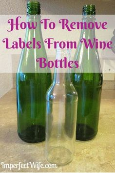 The Easiest Way To Remove Labels From Wine Bottles {Or Any Glass} - Imperfect Wife