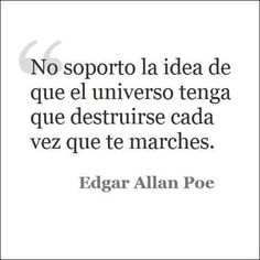 Another Platonic Love Story: Un pequeño pensamiento. Edgar Allan Poe, Daily Quotes, True Quotes, Best Quotes, Epic Quotes, Quotes Quotes, Book Quotes Tattoo, Love Phrases, Some Words