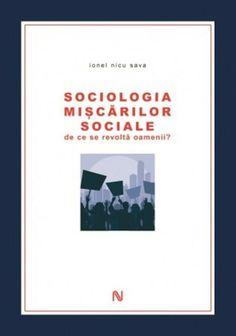 PDF Sociologia Miscarilor Sociale De Ce Se Revolta Oamenii De Ionel Nicu Sava Nicu, Sociology