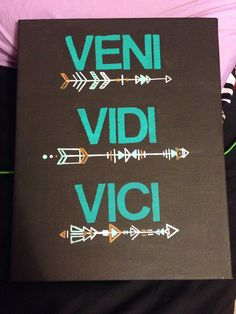 Veni Vidi Vici. I came. I saw. I conquered. I want this for my apartment after college to serve as inspiration everyday.