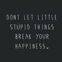 Yep I'm learning to not let anything break my happiness.
