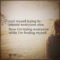 Be Yourself Quotes lost myself trying to please everyone else. Now I am losing everyone while I am finding myself. Truth Hurts, It Hurts, Wise Quotes, Inspirational Quotes, Be Yourself Quotes, Finding Yourself, Pleasing Everyone, Im Lost, Everyone Else