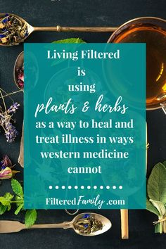 "If you agree ""Living Filtered is using plants and herbs as a way to heal and treat illness in ways western medicine cannot"" the join us over at FilteredFamily.com for tips and resources to help YOU live your best (most non-toxic) life! 