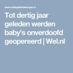 Tot dertig jaar geleden werden baby's onverdoofd geopereerd   Wel.nl