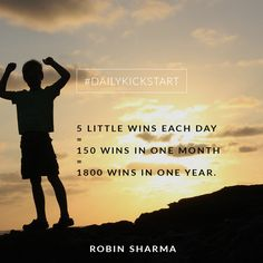 Your #DailyKickstart: 5 little wins each day = 150 wins in one month = 1800 wins in one year