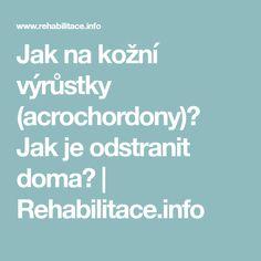 Jak na kožní výrůstky (acrochordony)? Jak je odstranit doma?   Rehabilitace.info