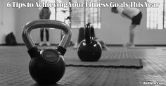 Use these 6 tips and achieve your fitness goals this year!