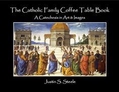 Justin S. Steele, M.T.S., is a graduate of Newman University in Wichita, Kansas with a B.A. and a Masters in Theology. book for the spring of 2014 called The Catholic Coffee Table Book: A Catechesis in Art & Images.