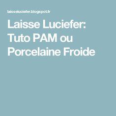 Laisse Luciefer: Tuto PAM ou Porcelaine Froide
