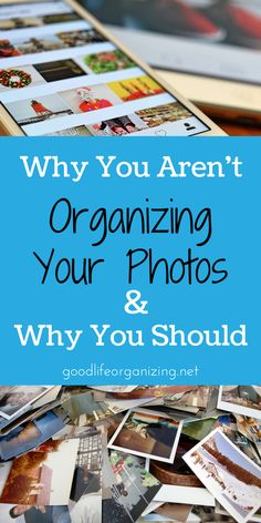 Why You Are Not Organizing Your Photos and Why You Should | GoodLifeOrganizing.net