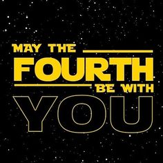 MAY THE FOURTH BE WITH YOU ALLLLL!!!!!!!!!!!!!!!!!