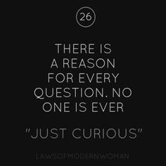 """There is a reason for every question. No one is ever """"just curious."""""""