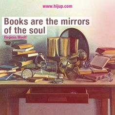 """Books are the mirrors of the soul."" -Virginia Woolf #HijUpQuote #GetUpQuote #Quote"