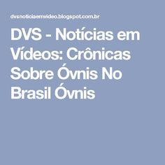 DVS - Notícias em Vídeos: Crônicas Sobre Óvnis No Brasil Óvnis