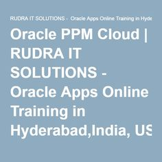 Oracle PPM Cloud | RUDRA IT SOLUTIONS - Oracle Apps Online Training in Hyderabad,India, USA, UK, Australia, New Zealand, UAE, Saudi Arabia,Pakistan, Singapore, Kuwait