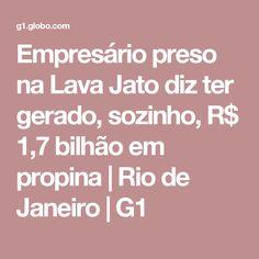 Empresário preso na Lava Jato diz ter gerado, sozinho, R$ 1,7 bilhão em propina | Rio de Janeiro | G1