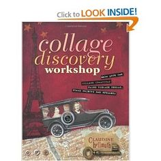 Collage Discovery Workshop Claudine Hellmuth / This was my first mixed media how-to book! Claudine is a wonderful guide and person!