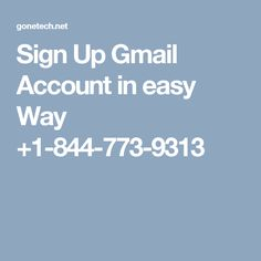 Sign Up Gmail Account in easy Way +1-844-773-9313
