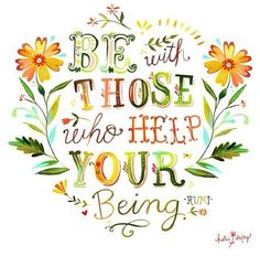 Be with those who help your being by Katie Daisy.